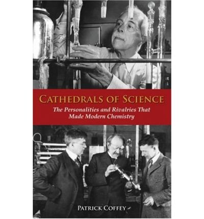 [(Cathedrals of Science: The Personalities and Rivalries That Made Modern Chemistry )] [Author: Patrick Coffey] [Nov-2008]