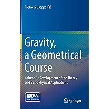 Gravity, a Geometrical Course : Volume 1: Development of the Theory and Basic Physical Applications