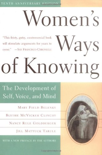 Women's Ways of Knowing: The Development of Self, Voice and Mind: 10th Anniversary Edition