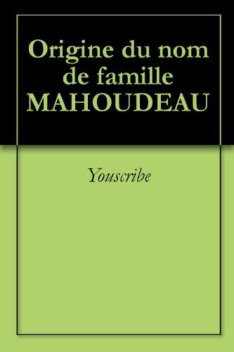 Télécharger le fichier ebook txt Origine du nom de famille MAHOUDEAU (Oeuvres courtes) in French PDF CHM ePub B005TCSLBO
