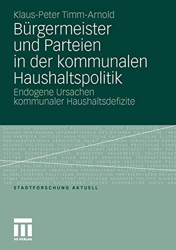 Bürgermeister und Parteien in der Kommunalen Haushaltspolitik: Endogene Ursachen Kommunaler Haushaltsdefizite (Stadtforschung Aktuell) (German Edition)