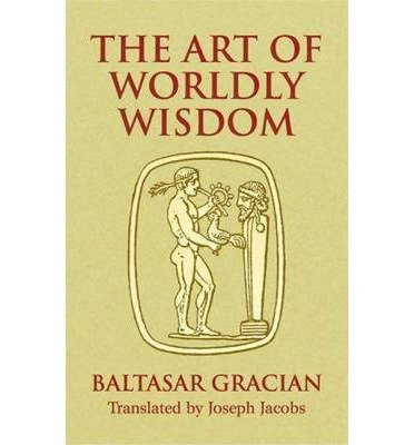 [The Art of Worldly Wisdom] (By: Baltasar Gracián Y Morales) [published: May, 2005]