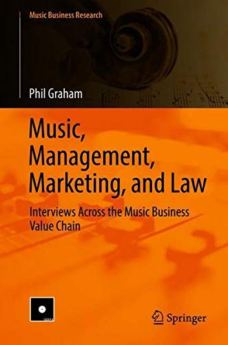 Music, Management, Marketing, and Law: Interviews Across the Music Business Value Chain (Music Business Research)