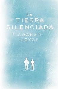 La tierra silenciada par Graham Joyce