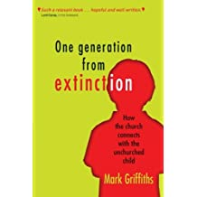 One Generation from Extinction: How The Church Connects With The Unchurched Child