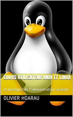 Cours utilisateur UNIX et Linux: et prérequis de l'administration système par Olivier Hoarau