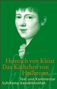 Das Käthchen von Heilbronn oder Die Feuerprobe: Ein großes historisches Ritterschauspiel. Berlin 1810 (Suhrkamp BasisBiblioth