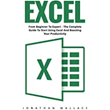 Excel: From Beginner To Expert - The Complete Guide To Start Using Excel And Boosting Your Productivity (English Edition)