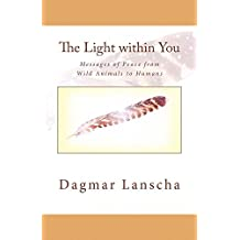 The Light within You: Messages of Peace from Wild Animals to Humans (English Edition)