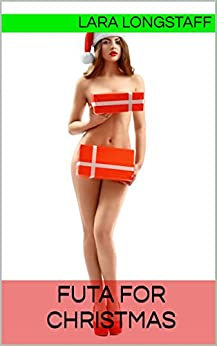 Futa For Christmas: (Female to Futa Transformation, Futa on Male, Extreme Size, TF) (English Edition) par [Longstaff, Lara]