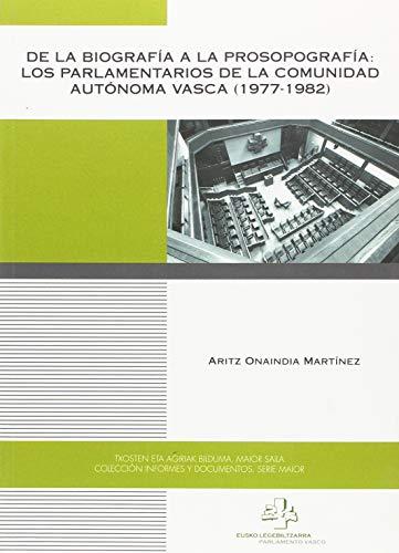 De la biografía a la prosopografía: los parlamentarios de la Comunidad Autónoma Vasca (1977-1982) (Informes y Documentos. Serie Maior) por Aritz Onaindia Martínez