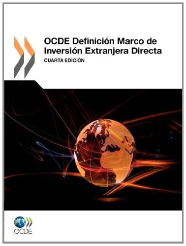 OCDE Definición Marco de Inversión Extranjera Directa: Cuarta edición por OECD Publishing