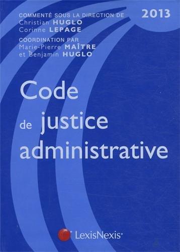 Code de justice administrative : Edition 2013