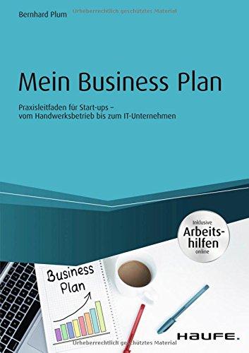 Mein Business Plan - inklusive Arbeitshilfen online: Praxisleitfaden für Start-ups - vom Handwerksbetrieb bis zum IT-Unternehmen (Haufe Fachbuch)