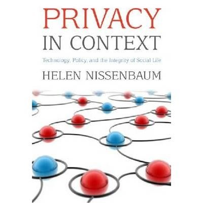 [(Privacy in Context: Technology, Policy, and the Integrity of Social Life)] [Author: Helen F. Nissenbaum] published on (November, 2009)