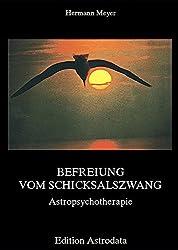 Befreiung vom Schicksalszwang: Astropsychotherapie (Edition Astrodata)