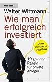 Wie man erfolgreich investiert: 10 Goldene Regeln für private Anleger