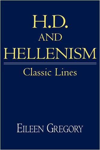 H. D. and Hellenism: Classic Lines (Cambridge Studies in American Literature and Culture)