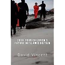 2030: Your Children's Future in Islamic Britain (English Edition)