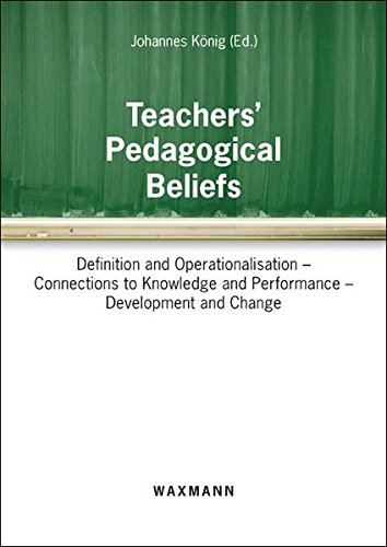 Teachers' Pedagogical Beliefs: Definition and Operationalisation - Connections to Knowledge and Performance - Development and Change