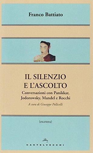 Il silenzio e l'ascolto. Conversazioni con Panikkar, Jodorowsky, Mandel e Rocchi (Etcetera)