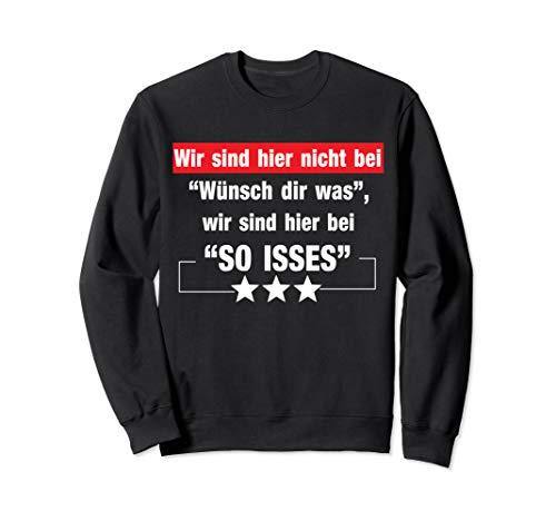 Wir sind hier nicht bei wünsch dir was, sondern bei so isses Sweatshirt