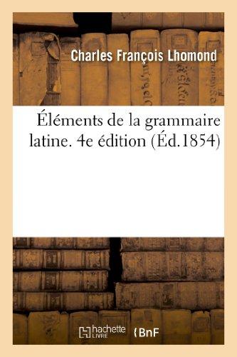 Éléments de la grammaire latine. 4e édition par Charles François Lhomond
