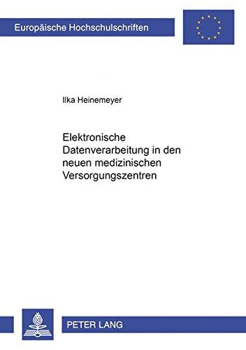Elektronische Datenverarbeitung in den neuen medizinischen Versorgungssystemen (Europäische Hochschulschriften Recht / Reihe 2: Rechtswissenschaft / Series 2: Law / Série 2: Droit, Band 4240)