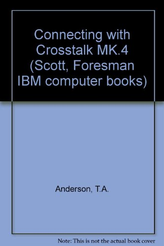 Using Crosstalk Mk.4 (Scott, Foresman IBM computer books) -