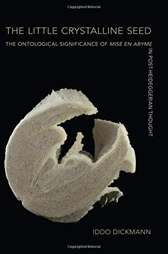 The Little Crystalline Seed: The Ontological Significance of Mise En Abyme in Post-Heideggerian Thought (Suny Series, Intersections: Philosophy and Critical Theory)