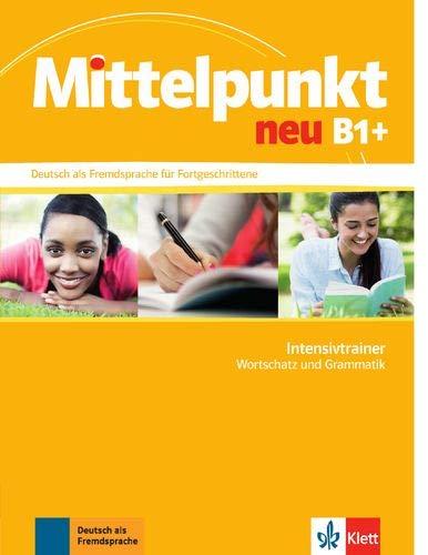 Mittelpunkt. Intensivtrainer B1+: Deutsch als Fremdsprache für Fortgeschrittene