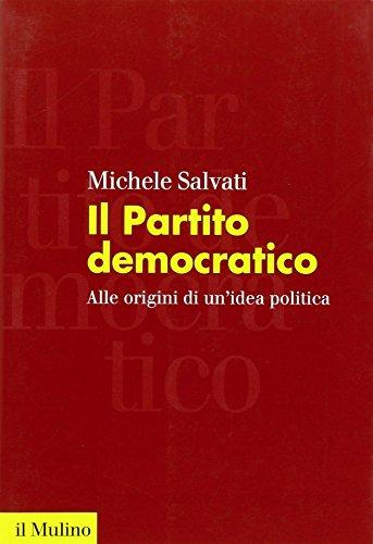 Il Partito democratico. Alle origini di un'idea politica di Michele Salvati