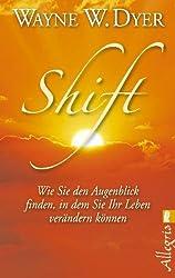 Shift: Wie Sie den Augenblick finden, in dem Sie Ihr Leben verändern können