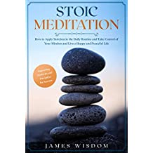 Stoic Meditation: How to Apply Stoicism in the Daily Routine and Take Control of Your Mindset and Live a Happy and Peaceful Life, Improving Positivity and Discipline for Success (English Edition)