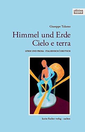 Himmel und Erde · Cielo e terra. Lyrik und Prosa - zweisprachige Ausgabe (Edition korund)