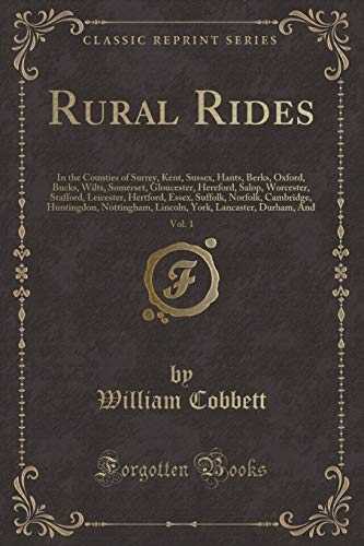 Rural Rides, Vol. 1: In the Counties of Surrey, Kent, Sussex, Hants, Berks, Oxford, Bucks, Wilts, Somerset, Gloucester, Hereford, Salop, Wo Buck Oxford