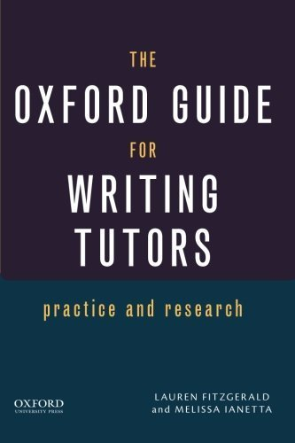 The Oxford Guide for Writing Tutors: Practice and Research by Lauren Fitzgerald (2015-04-01)