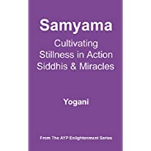Samyama - Cultivating Stillness in Action, Siddhis and Miracles (AYP Enlightenment Series Book 5) (English Edition)