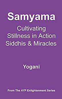 Samyama - Cultivating Stillness in Action, Siddhis and Miracles (AYP Enlightenment Series Book 5) (English Edition) di [Yogani]