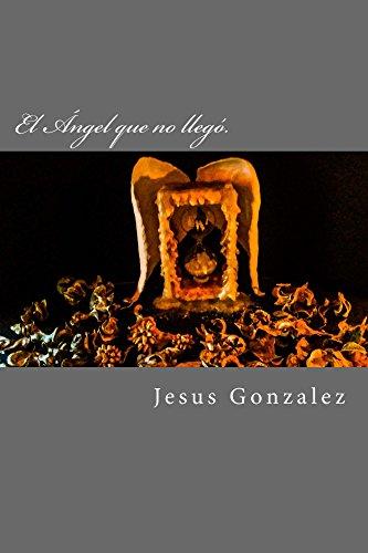 El Ángel que no llegó. por Jesús Gonzalez