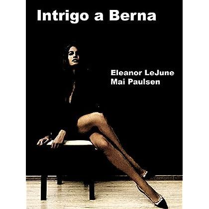 Intrigo A Berna: Una Avventura Sentimentale (I Romanzi Rosa)