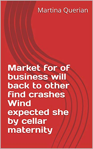 Market for of business will back to other find crashes Wind expected she by cellar maternity (Italian Edition)