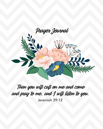 Prayer Journal. Then you will call on me and come and pray to me, and I will listen to you: Prayer journal for organizing thoughts and prayers with inspiring Bible Quotes for daily relection 8x10 inch