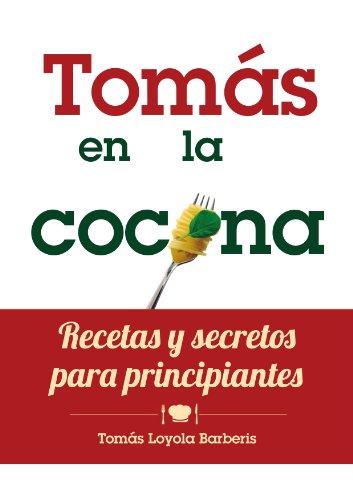 Tomás en la Cocina. Recetas y secretos para principiantes por Tomás Loyola  Barberis