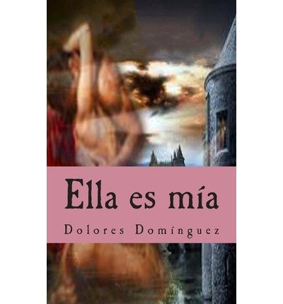 [ Ella Es Mia (Spanish) ] By Dominguez, Dolores (Author) [ Nov - 2012 ] [ Paperback ]