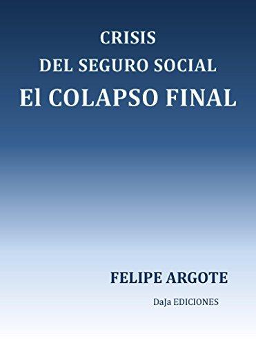 CRISIS DEL SEGURO SOCIAL: EL COLAPSO FINAL por FELIPE ARGOTE