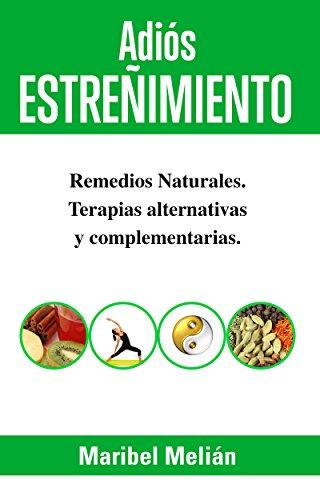 ADIÓS ESTREÑIMIENTO. Remedios Naturales, Terapias Alternativas y Complementarias: (Indicado también para naturópatas, terapeutas y estudiantes). (Adiós... nº 1) por Maribel Melián