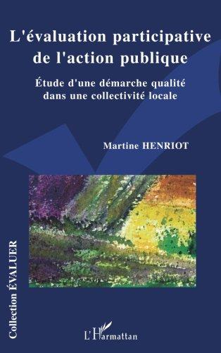 L'évaluation participative de l'action publique: Etude d'une démarche qualité dans une collectivité locale par Martine Henriot