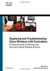 Deploying and Troubleshooting Cisco Wireless LAN Controllers: A Practical Guide to Working with the Cisco Unified Wireless Solution (CCIE Professional Development (Unnumbered))