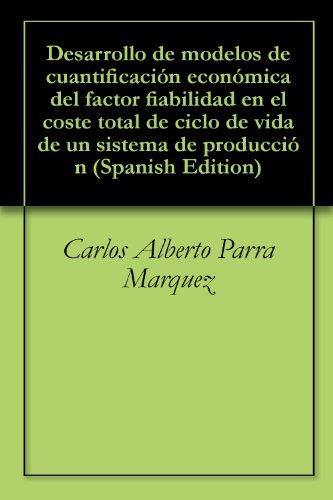 Desarrollo de modelos de cuantificación económica del factor fiabilidad en el coste total de ciclo de vida de un sistema de producción por Carlos Alberto Parra Marquez